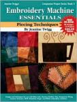 Embroidery Machine Essentials: Piecing Techniques Free CD 40 Designs 12 Projects